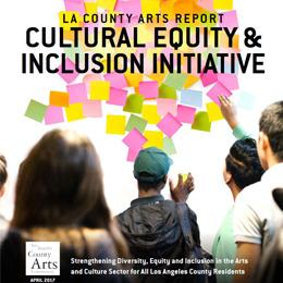 Cultural Equity & Inclusion Initiative LA County Arts Report